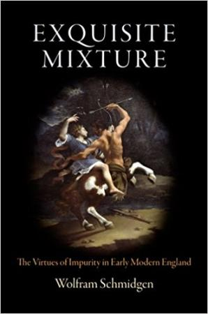 Exquisite Mixture: The Virtues of Impurity in Early Modern England