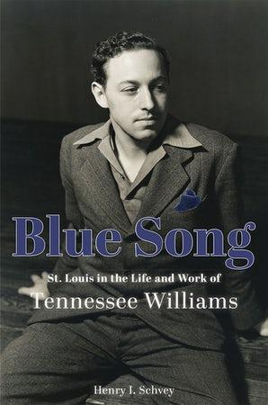 Blue Song: St. Louis in the Life and Work of Tennessee Williams