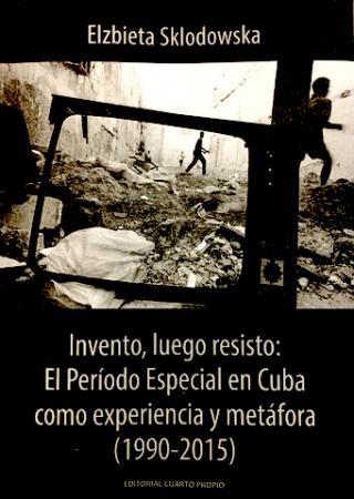 Invento luego resisto: el Período Especial en Cuba como experiencia y metáfora (1990-2015)