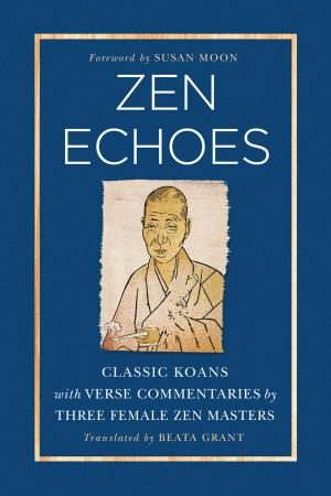 Zen Echoes: Classic Koans with Verse Commentaries by Three Female Zen Masters