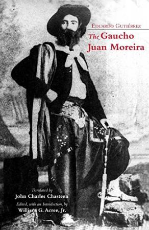 The Gaucho Juan Moreira: True Crime in Nineteenth-Century Argentina