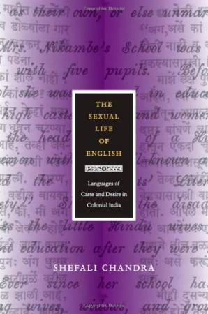 The Sexual Life of English: Languages of Caste and Desire in Colonial India
