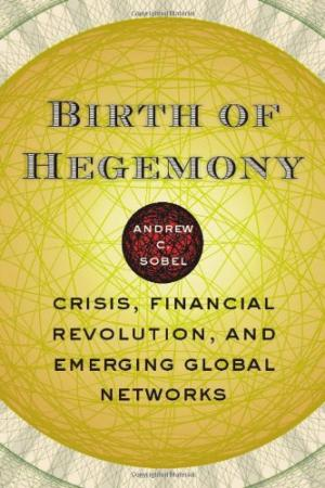 Birth of Hegemony: Crisis, Financial Revolution and Emerging Global Networks